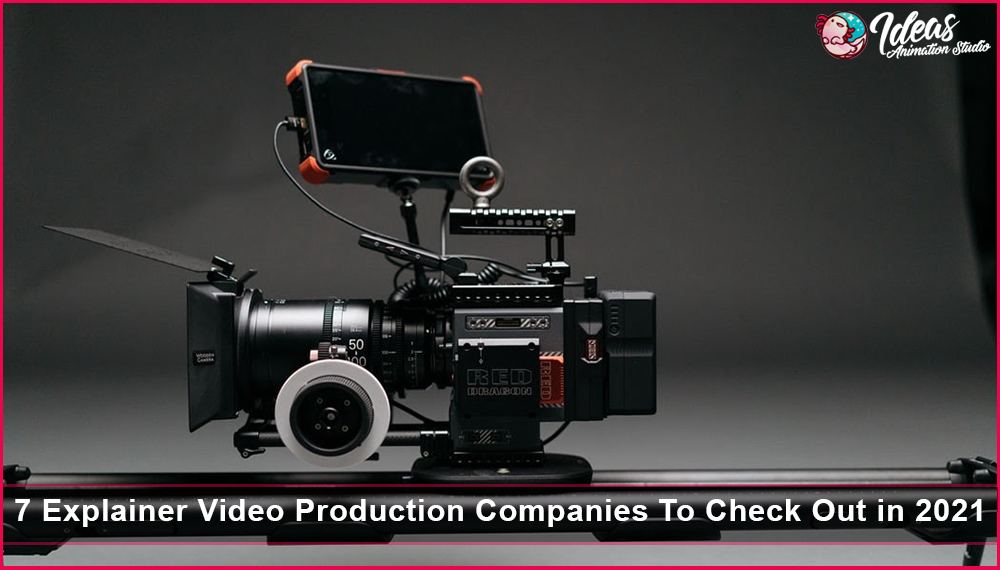 7 Explainer Video Production Companies To Check Out in 2021
